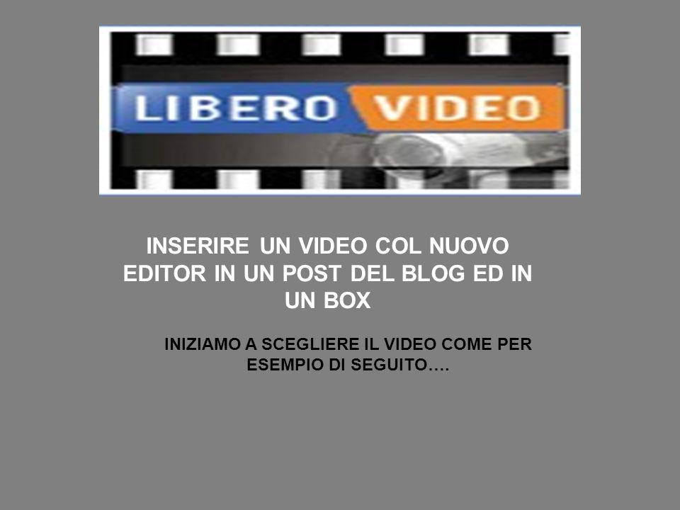 INSERIRE UN VIDEO COL NUOVO EDITOR IN UN POST DEL BLOG ED IN UN BOX INIZIAMO A SCEGLIERE IL VIDEO COME PER ESEMPIO DI SEGUITO….