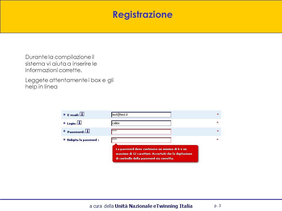a cura della Unità Nazionale eTwinning Italia Durante la compilazione il sistema vi aiuta a inserire le informazioni corrette.