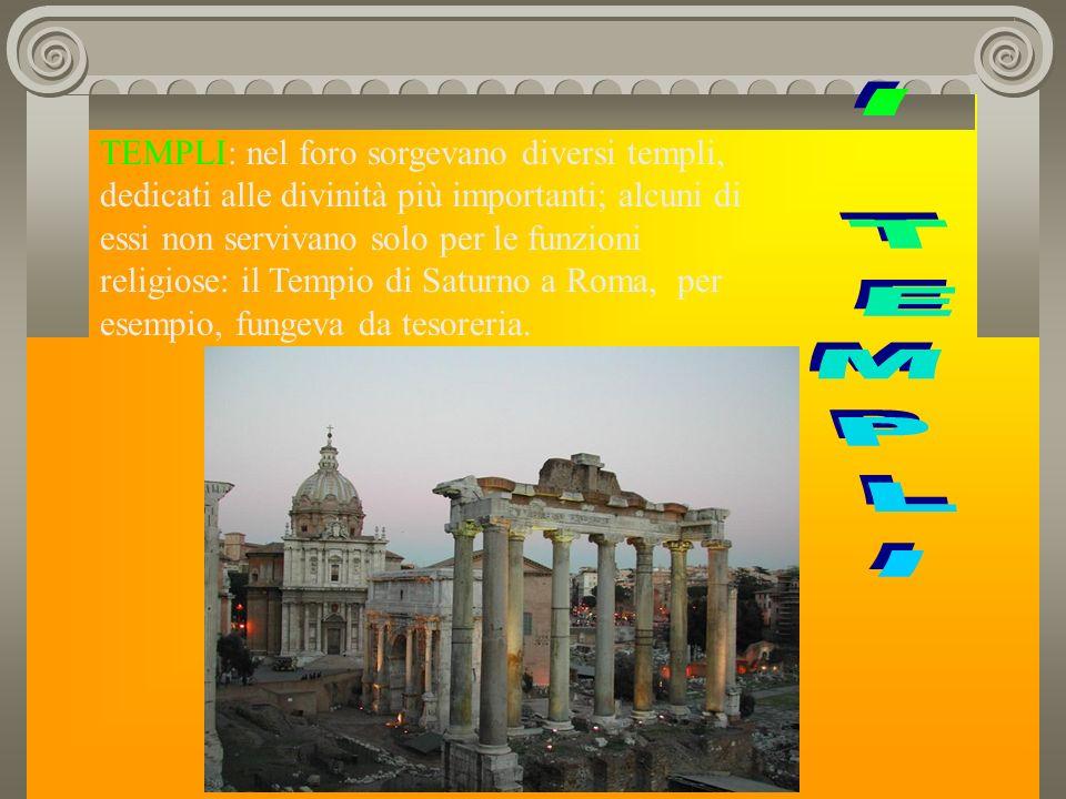 CAPITOLIUM: era presente in tutte le città romane ed era il tempio dedicato a Giove, Giunone e Minerva.