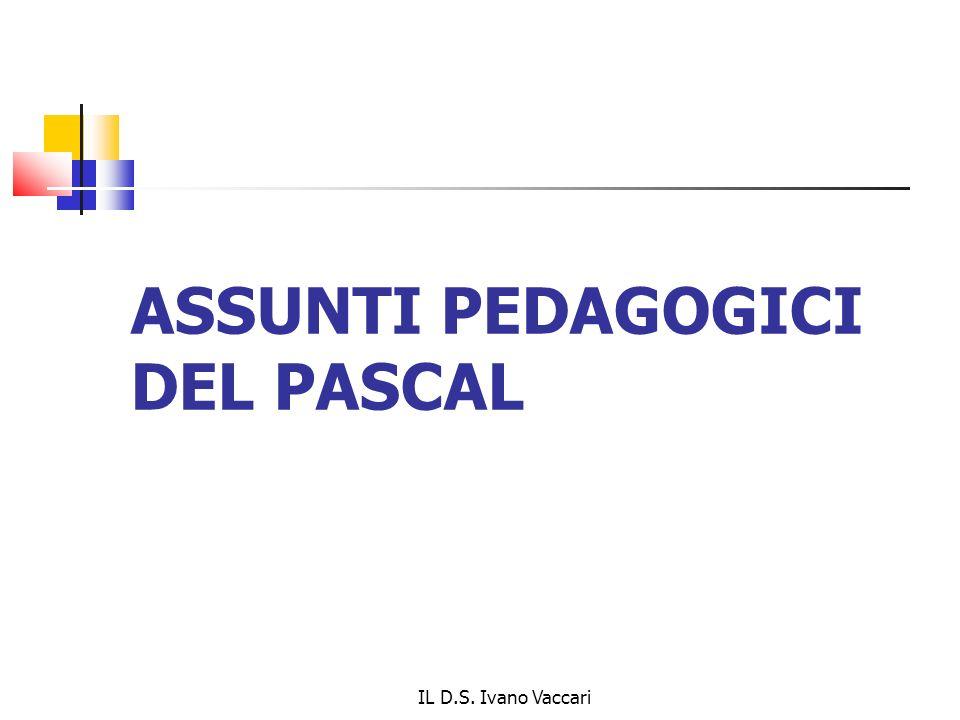 IL D.S. Ivano Vaccari ASSUNTI PEDAGOGICI DEL PASCAL