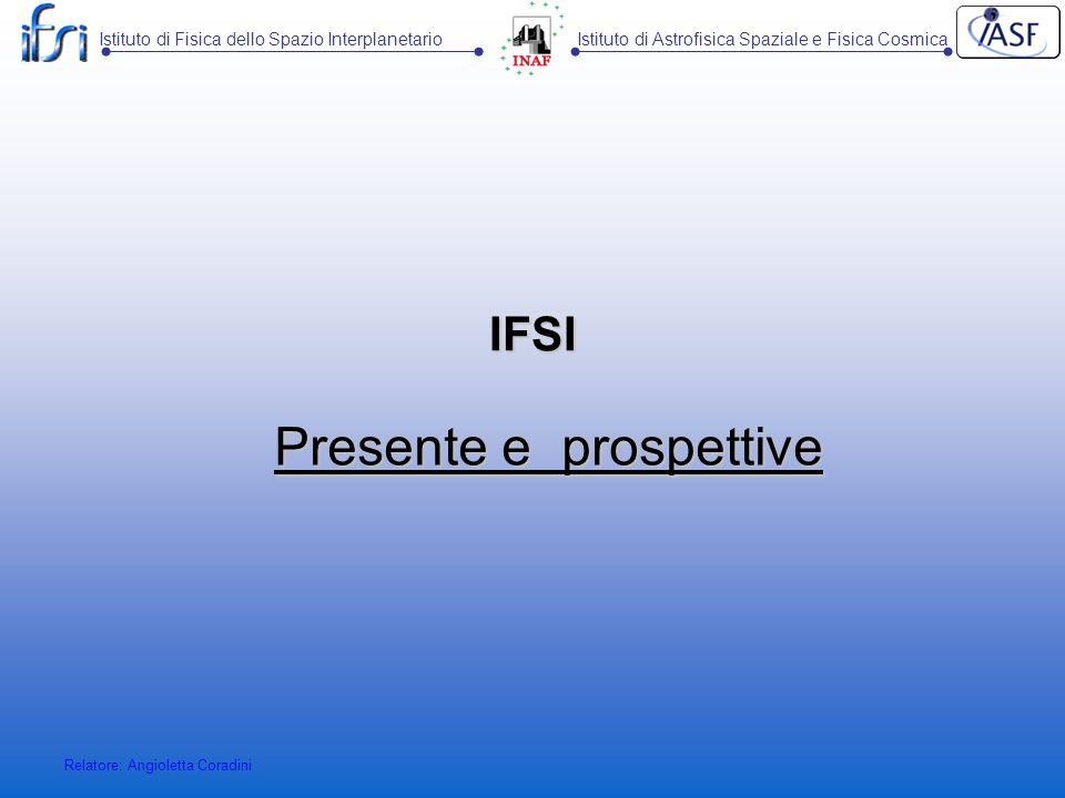 Istituto di Fisica dello Spazio InterplanetarioIstituto di Astrofisica Spaziale e Fisica Cosmica Relatore: Angioletta Coradini IFSI – Personale (con assegnisti e borsisti)