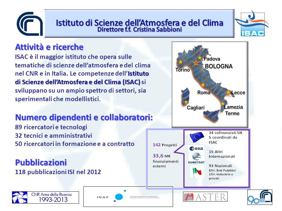 Attività e ricerche dellIstituto di Scienze dellAtmosfera e del Clima (ISAC) ISAC è il maggior istituto che opera sulle tematiche di scienze dellatmosfera e del clima nel CNR e in Italia.