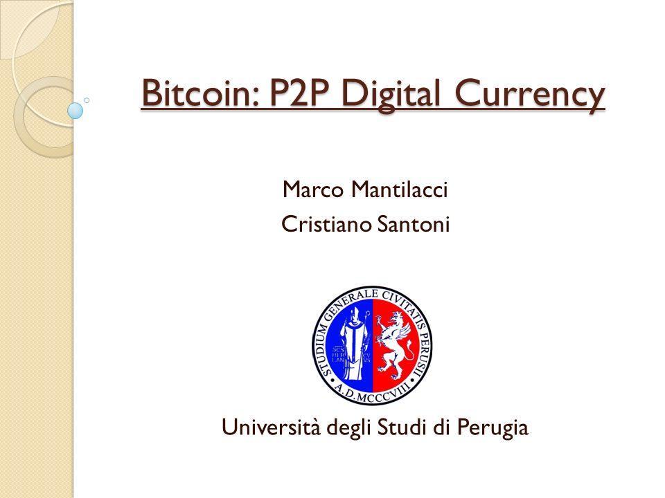 Bitcoin: P2P Digital Currency Marco Mantilacci Cristiano Santoni Università degli Studi di Perugia