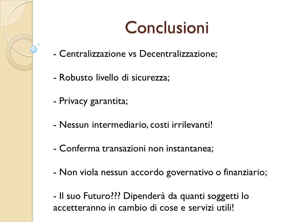 Conclusioni - Centralizzazione vs Decentralizzazione; - Robusto livello di sicurezza; - Privacy garantita; - Nessun intermediario, costi irrilevanti!