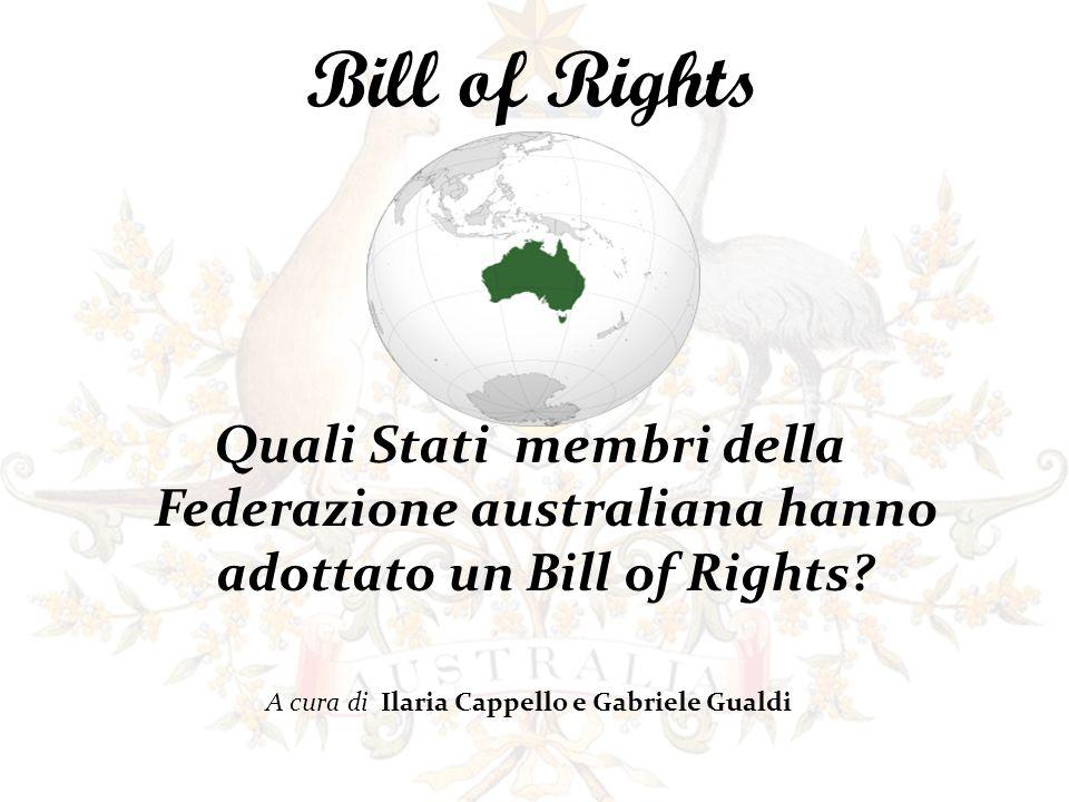 Quali Stati membri della Federazione australiana hanno adottato un Bill of Rights? A cura di Ilaria Cappello e Gabriele Gualdi Bill of Rights