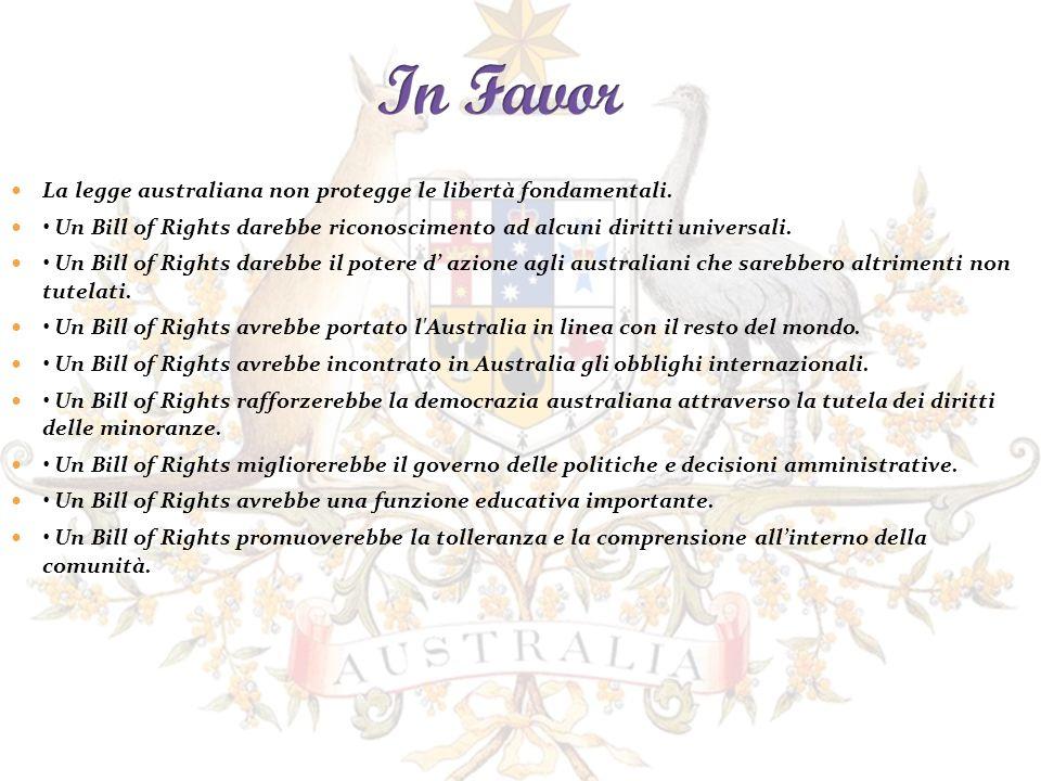 La legge australiana non protegge le libertà fondamentali. Un Bill of Rights darebbe riconoscimento ad alcuni diritti universali. Un Bill of Rights da