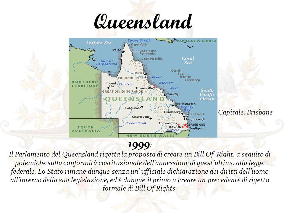 1999 : Il Parlamento del Queensland rigetta la proposta di creare un Bill Of Right, a seguito di polemiche sulla conformità costituzionale dellannessi