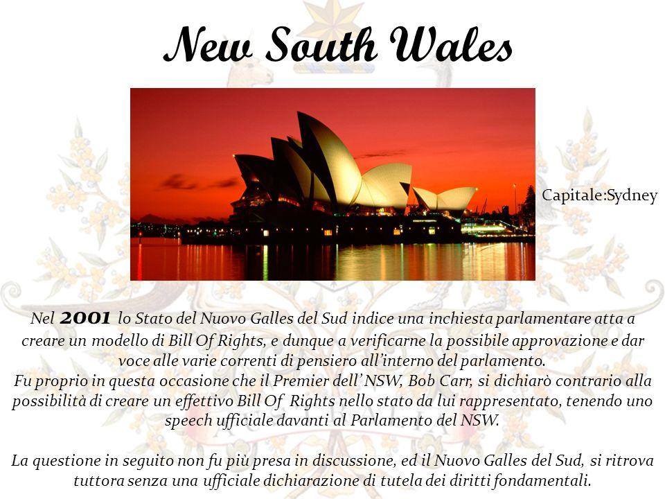 New South Wales Nel 2001 lo Stato del Nuovo Galles del Sud indice una inchiesta parlamentare atta a creare un modello di Bill Of Rights, e dunque a verificarne la possibile approvazione e dar voce alle varie correnti di pensiero allinterno del parlamento.