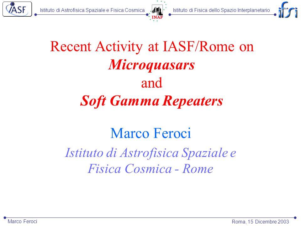 Istituto di Astrofisica Spaziale e Fisica CosmicaIstituto di Fisica dello Spazio Interplanetario Roma, 15 Dicembre 2003 Marco Feroci SGRs at IASF/RM The Intermediate Flare of 2001 Apr 18 from SGR1900+14 Woods et al., ApJ 596 (2003) 464 Guidorzi et al., A&A in press Feroci et al., ApJ 596 (2003) 470 BeppoSAX GRBM RXTE PCA X-ray Afterglow (BSAX/RXTE/Chandra)