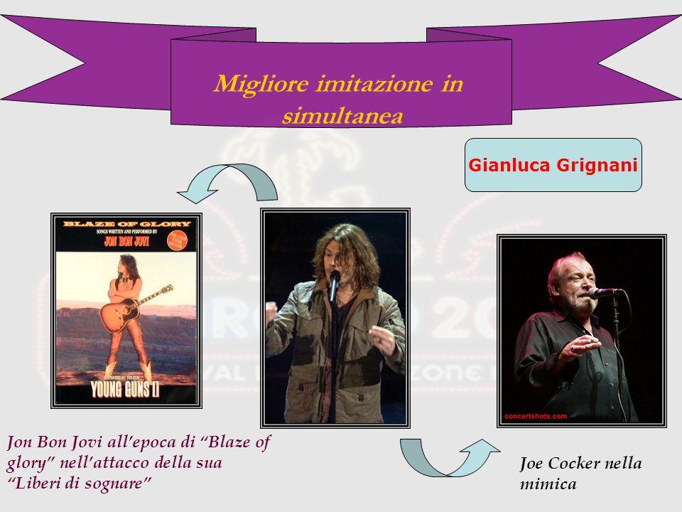 Migliore imitazione in simultanea Gianluca Grignani Jon Bon Jovi allepoca di Blaze of glory nellattacco della sua Liberi di sognare Joe Cocker nella mimica