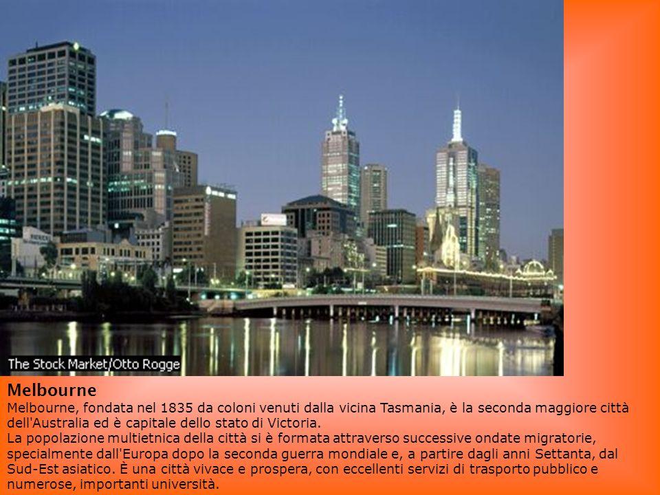 Melbourne Melbourne, fondata nel 1835 da coloni venuti dalla vicina Tasmania, è la seconda maggiore città dell'Australia ed è capitale dello stato di