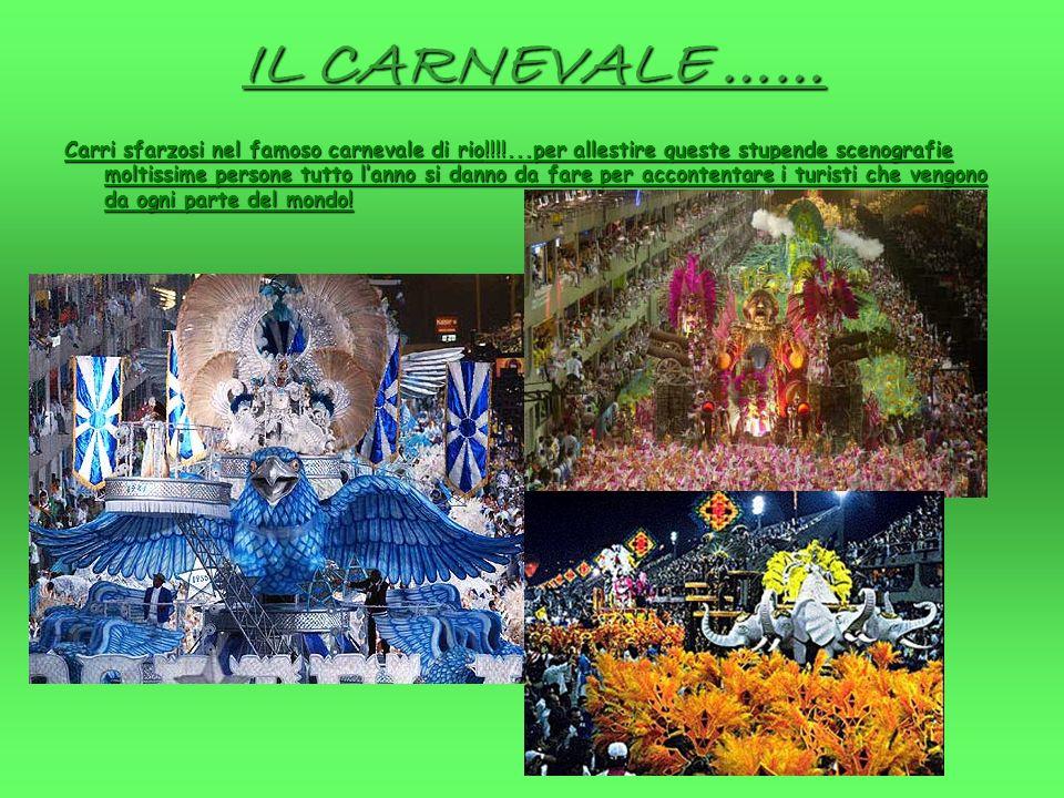 IL CARNEVALE …… Carri sfarzosi nel famoso carnevale di rio!!!!...per allestire queste stupende scenografie moltissime persone tutto lanno si danno da fare per accontentare i turisti che vengono da ogni parte del mondo!