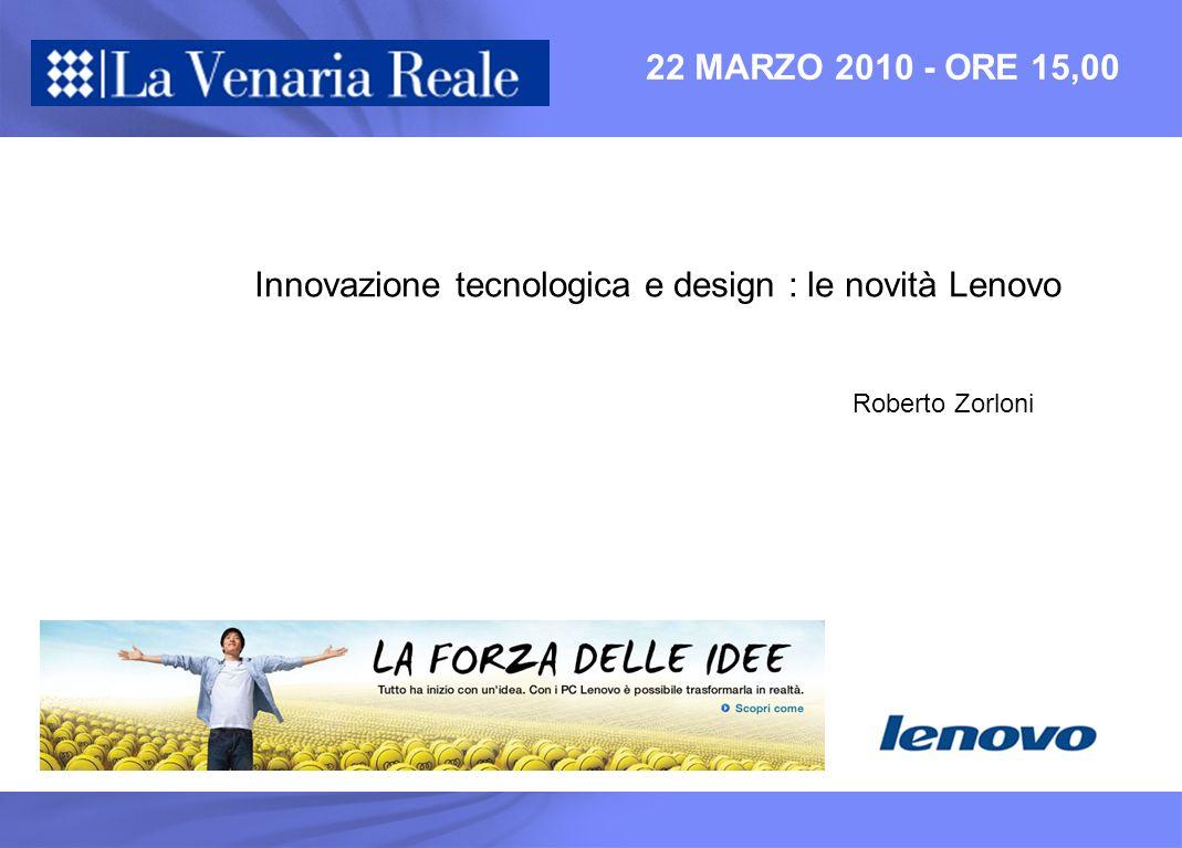 22 MARZO 2010 - ORE 15,00 Innovazione tecnologica e design : le novità Lenovo Roberto Zorloni