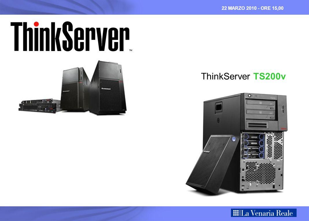 22 MARZO 2010 - ORE 15,00 ThinkServer TS200v