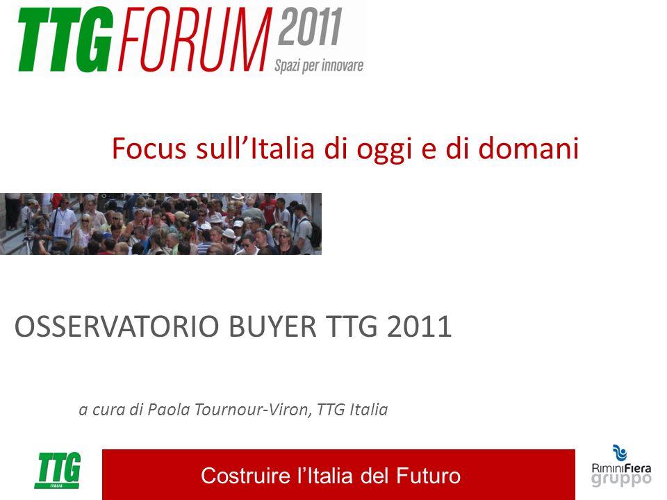 Costruire lItalia del Futuro OSSERVATORIO BUYER TTG 2011 a cura di Paola Tournour-Viron, TTG Italia Focus sullItalia di oggi e di domani