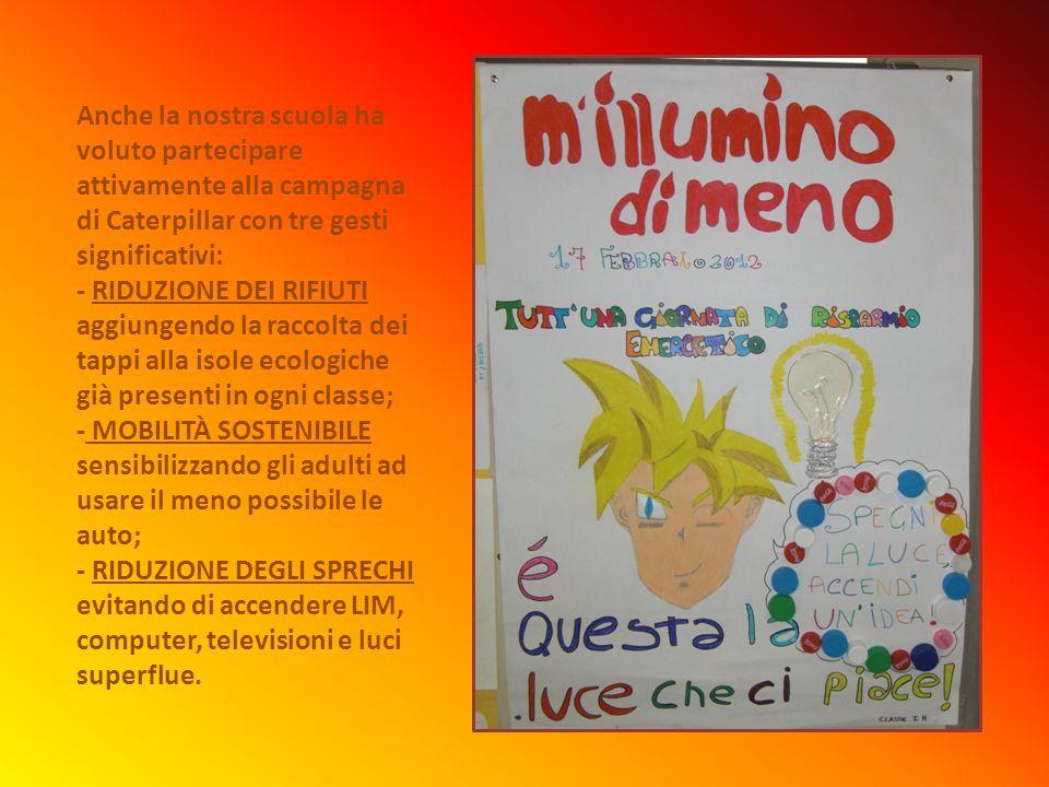 Anche la nostra scuola ha voluto partecipare attivamente alla campagna di Caterpillar con tre gesti significativi: - RIDUZIONE DEI RIFIUTI aggiungendo