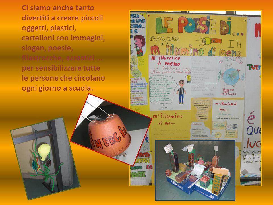 Ci siamo anche tanto divertiti a creare piccoli oggetti, plastici, cartelloni con immagini, slogan, poesie, filastrocche, acrostici … per sensibilizza