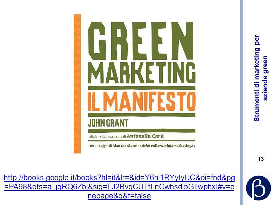 Strumenti di marketing per aziende green 13 http://books.google.it/books hl=it&lr=&id=Y6nl1RYytyUC&oi=fnd&pg =PA98&ots=a_jqRQ6Zbj&sig=LJ2BvqCUTtLnCwhsdl5GIlwphxI#v=o nepage&q&f=false