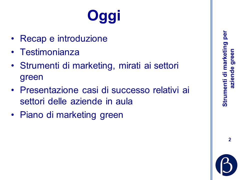 Strumenti di marketing per aziende green 2 Oggi Recap e introduzione Testimonianza Strumenti di marketing, mirati ai settori green Presentazione casi