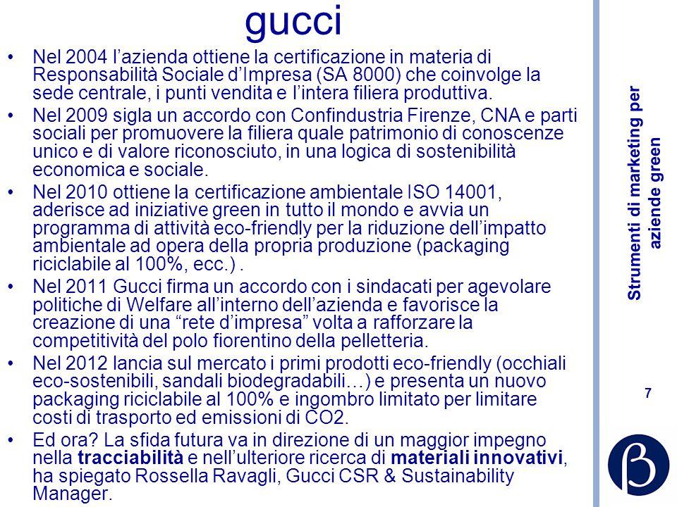 7 gucci Nel 2004 lazienda ottiene la certificazione in materia di Responsabilità Sociale dImpresa (SA 8000) che coinvolge la sede centrale, i punti vendita e lintera filiera produttiva.