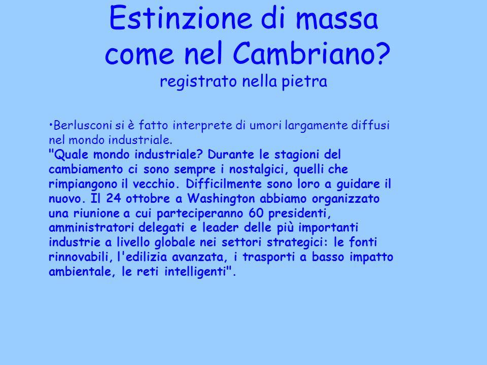 Estinzione di massa come nel Cambriano? registrato nella pietra Berlusconi si è fatto interprete di umori largamente diffusi nel mondo industriale.