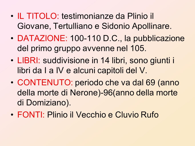 IL TITOLO: testimonianze da Plinio il Giovane, Tertulliano e Sidonio Apollinare. DATAZIONE: 100-110 D.C., la pubblicazione del primo gruppo avvenne ne