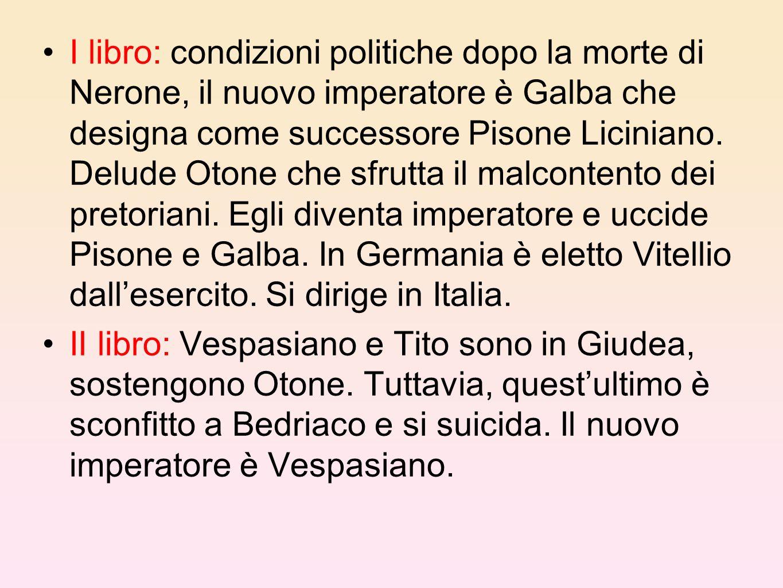 I libro: condizioni politiche dopo la morte di Nerone, il nuovo imperatore è Galba che designa come successore Pisone Liciniano. Delude Otone che sfru