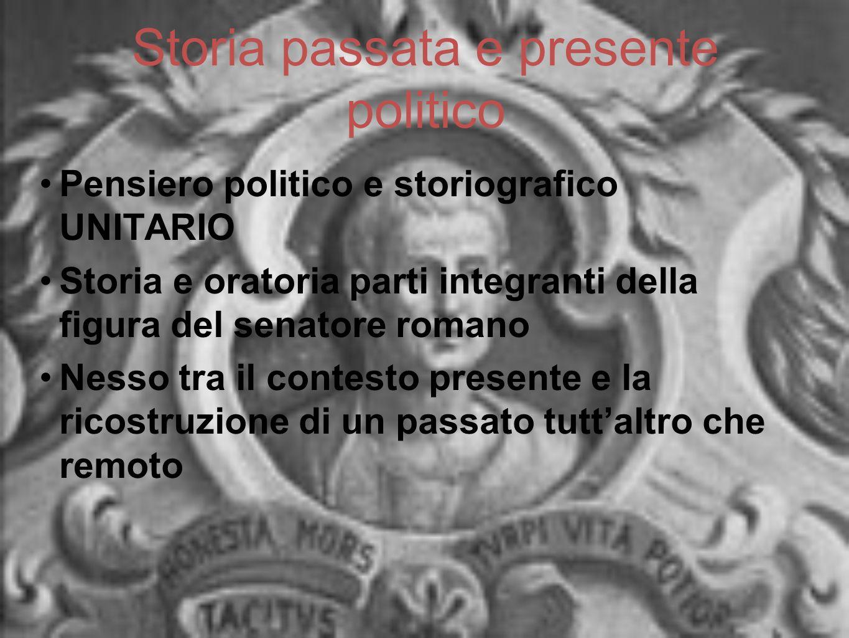Storia passata e presente politico Pensiero politico e storiografico UNITARIO Storia e oratoria parti integranti della figura del senatore romano Ness