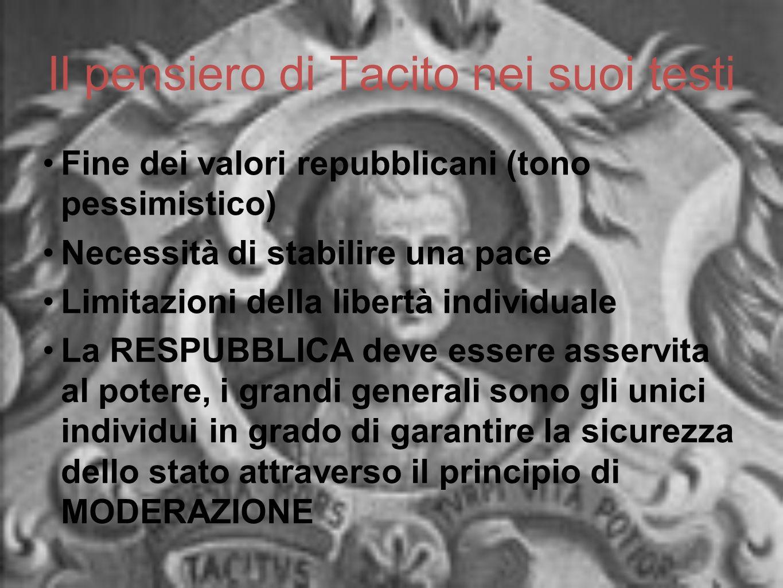Il pensiero di Tacito nei suoi testi Fine dei valori repubblicani (tono pessimistico) Necessità di stabilire una pace Limitazioni della libertà indivi