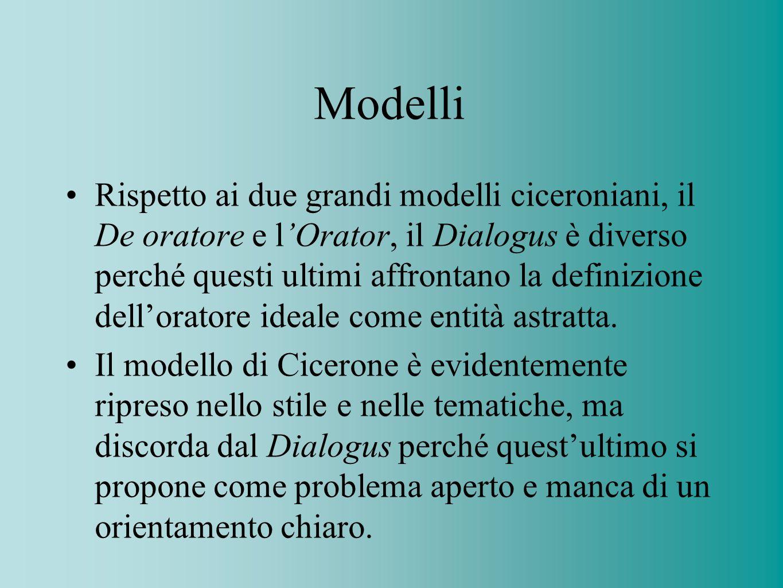 Modelli Rispetto ai due grandi modelli ciceroniani, il De oratore e lOrator, il Dialogus è diverso perché questi ultimi affrontano la definizione dell
