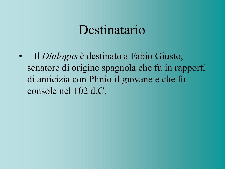 Destinatario Il Dialogus è destinato a Fabio Giusto, senatore di origine spagnola che fu in rapporti di amicizia con Plinio il giovane e che fu consol