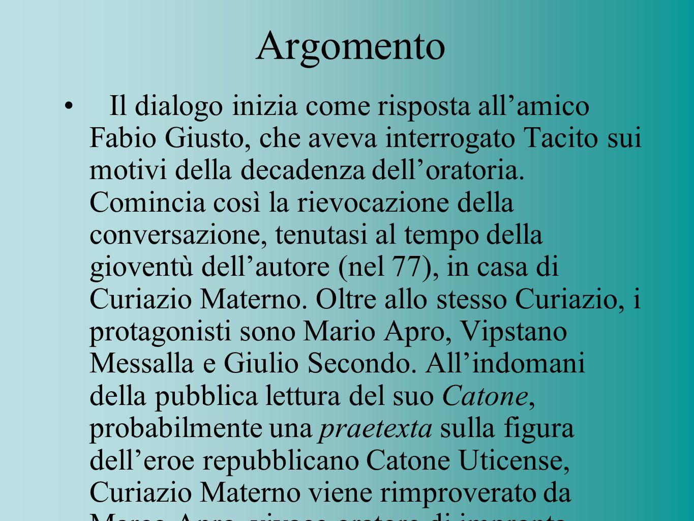 Argomento Il dialogo inizia come risposta allamico Fabio Giusto, che aveva interrogato Tacito sui motivi della decadenza delloratoria. Comincia così l