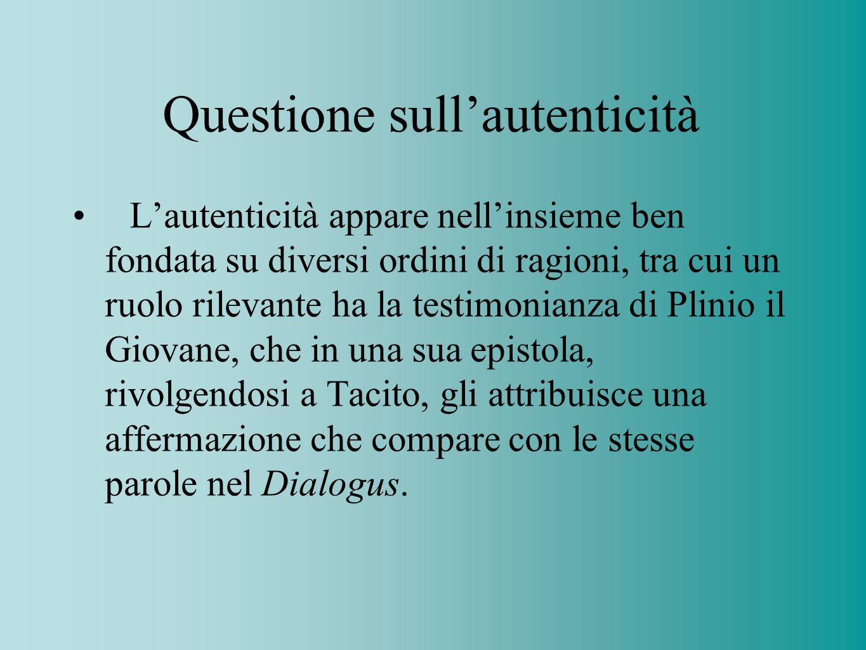 Questione sullautenticità Lautenticità appare nellinsieme ben fondata su diversi ordini di ragioni, tra cui un ruolo rilevante ha la testimonianza di