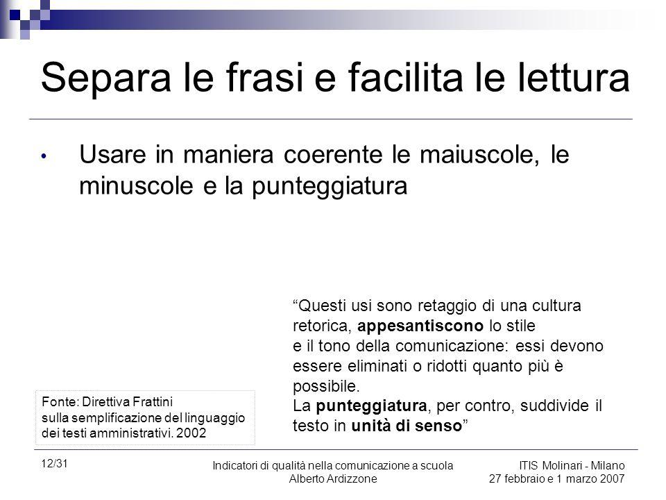 12/31 Indicatori di qualità nella comunicazione a scuola Alberto Ardizzone ITIS Molinari - Milano 27 febbraio e 1 marzo 2007 Separa le frasi e facilit