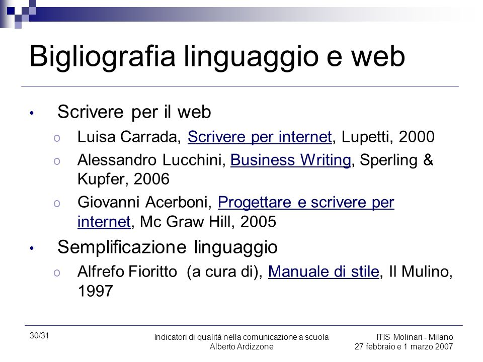 30/31 Indicatori di qualità nella comunicazione a scuola Alberto Ardizzone ITIS Molinari - Milano 27 febbraio e 1 marzo 2007 Bigliografia linguaggio e
