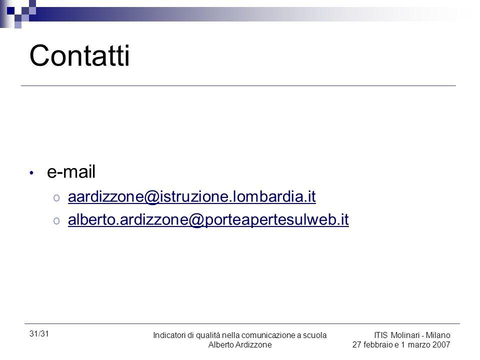 31/31 Indicatori di qualità nella comunicazione a scuola Alberto Ardizzone ITIS Molinari - Milano 27 febbraio e 1 marzo 2007 Contatti e-mail o aardizz