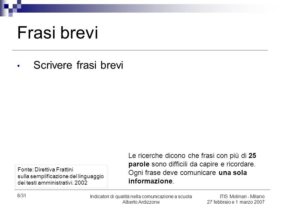 6/31 Indicatori di qualità nella comunicazione a scuola Alberto Ardizzone ITIS Molinari - Milano 27 febbraio e 1 marzo 2007 Frasi brevi Scrivere frasi