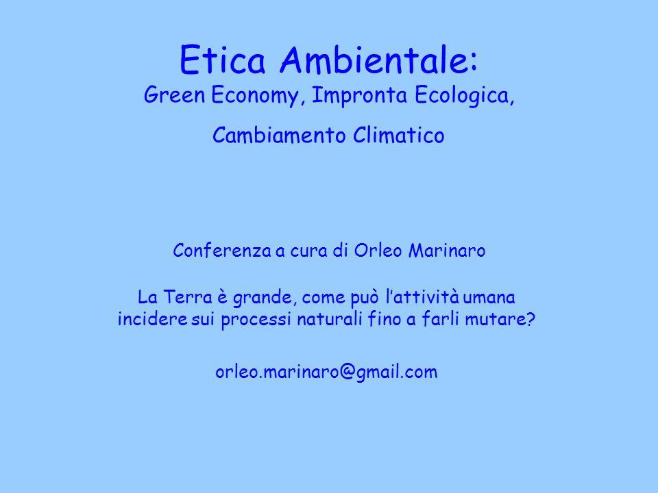 Etica Ambientale: Green Economy, Impronta Ecologica, Cambiamento Climatico Conferenza a cura di Orleo Marinaro La Terra è grande, come può lattività u