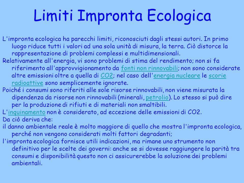 Limiti Impronta Ecologica L'impronta ecologica ha parecchi limiti, riconosciuti dagli stessi autori. In primo luogo riduce tutti i valori ad una sola