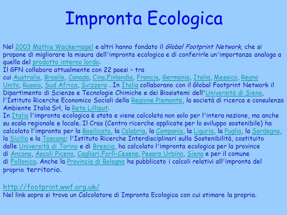 Impronta Ecologica Nel 2003 Mathis Wackernagel e altri hanno fondato il Global Footprint Network, che si propone di migliorare la misura dell'impronta
