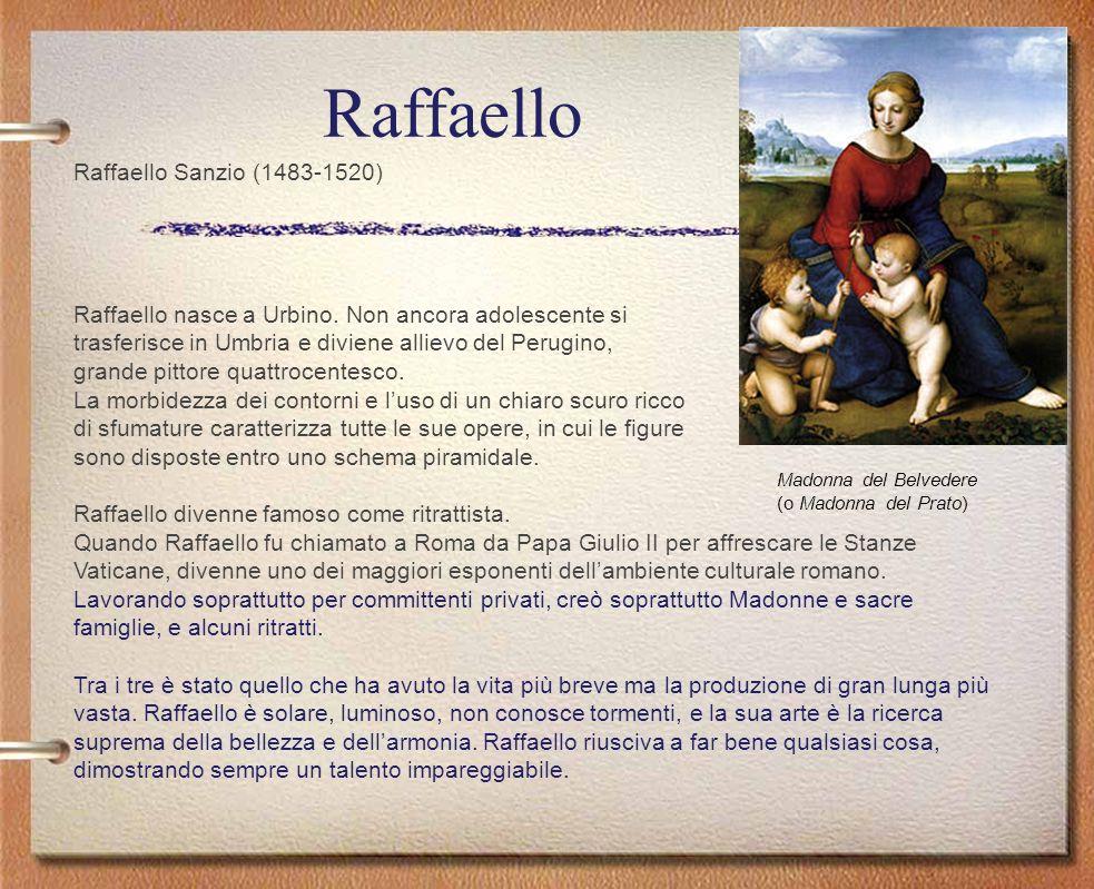 Raffaello Raffaello Sanzio (1483-1520) Raffaello nasce a Urbino. Non ancora adolescente si trasferisce in Umbria e diviene allievo del Perugino, grand