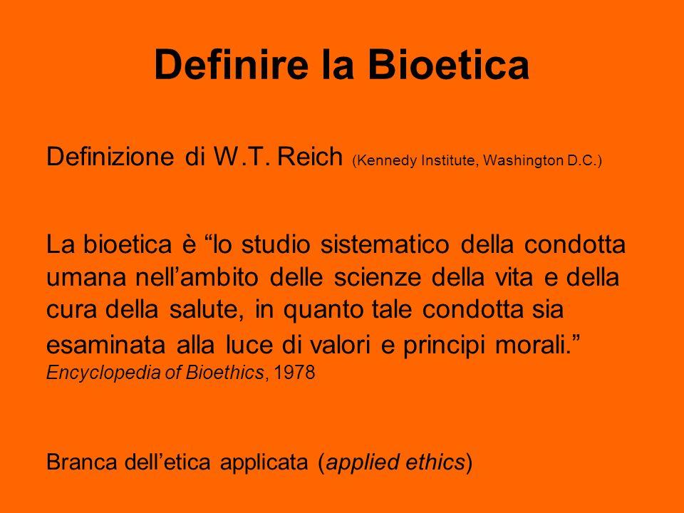 Definire la Bioetica Bioetica medica : ramo delletica che tratta delluomo, della vita, della morte, della salute e dei problemi normativi inerenti Bioetica globale: bioetica medica + bioetica ecologica, scienza della sopravvivenza, non solo delluomo ma dellintero pianeta