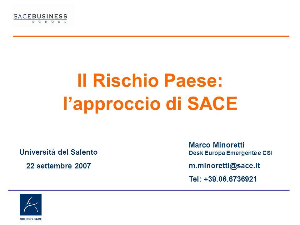 Il Rischio Paese: lapproccio di SACE Università del Salento 22 settembre 2007 Marco Minoretti Desk Europa Emergente e CSI m.minoretti@sace.it Tel: +39