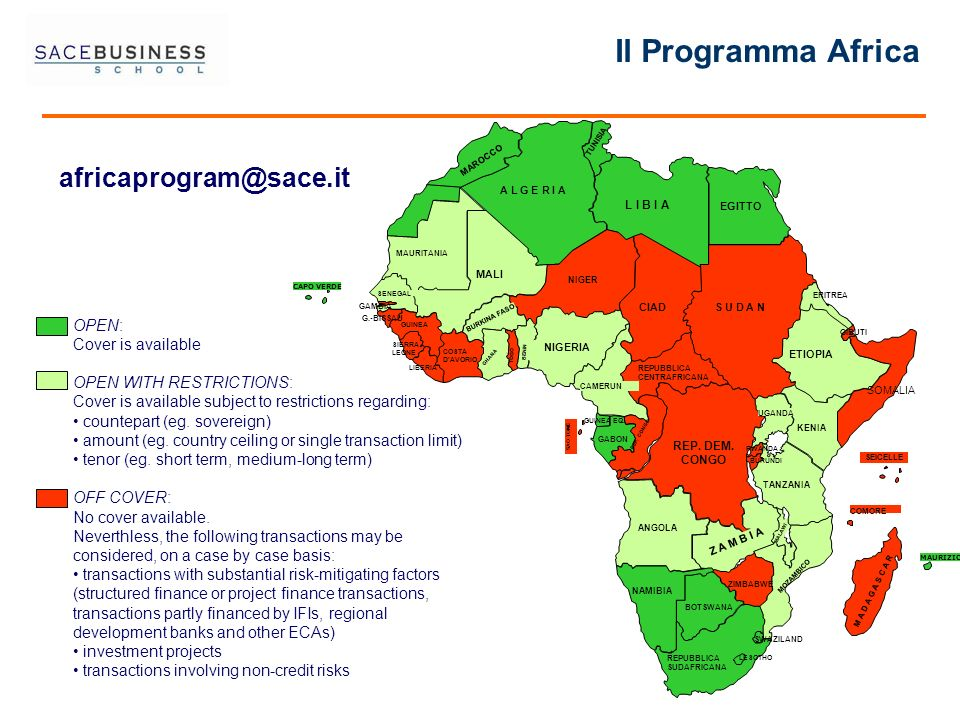 africaprogram@sace.it OPEN: Cover is available OPEN WITH RESTRICTIONS: Cover is available subject to restrictions regarding: countepart (eg.