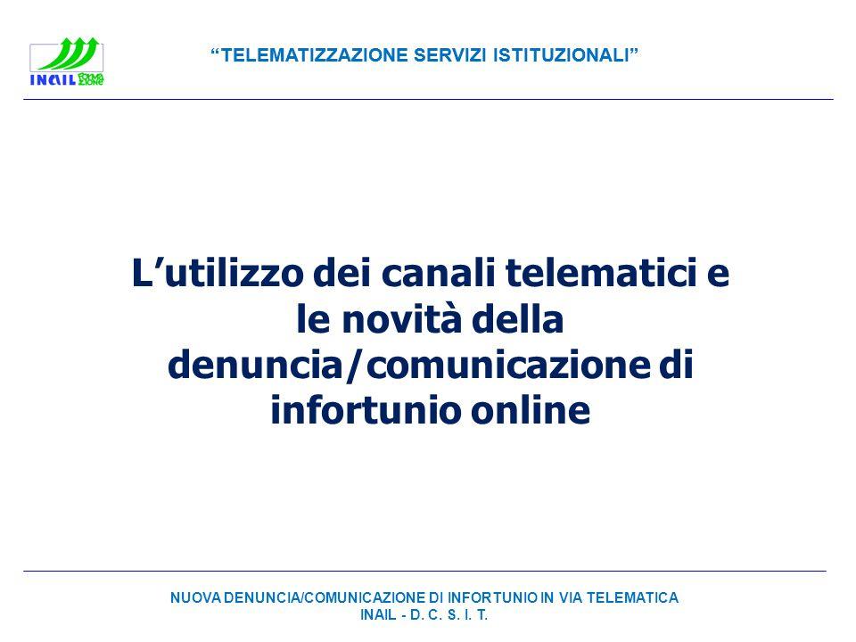 TELEMATIZZAZIONE SERVIZI ISTITUZIONALI Lutilizzo dei canali telematici e le novità della denuncia/comunicazione di infortunio online NUOVA DENUNCIA/CO