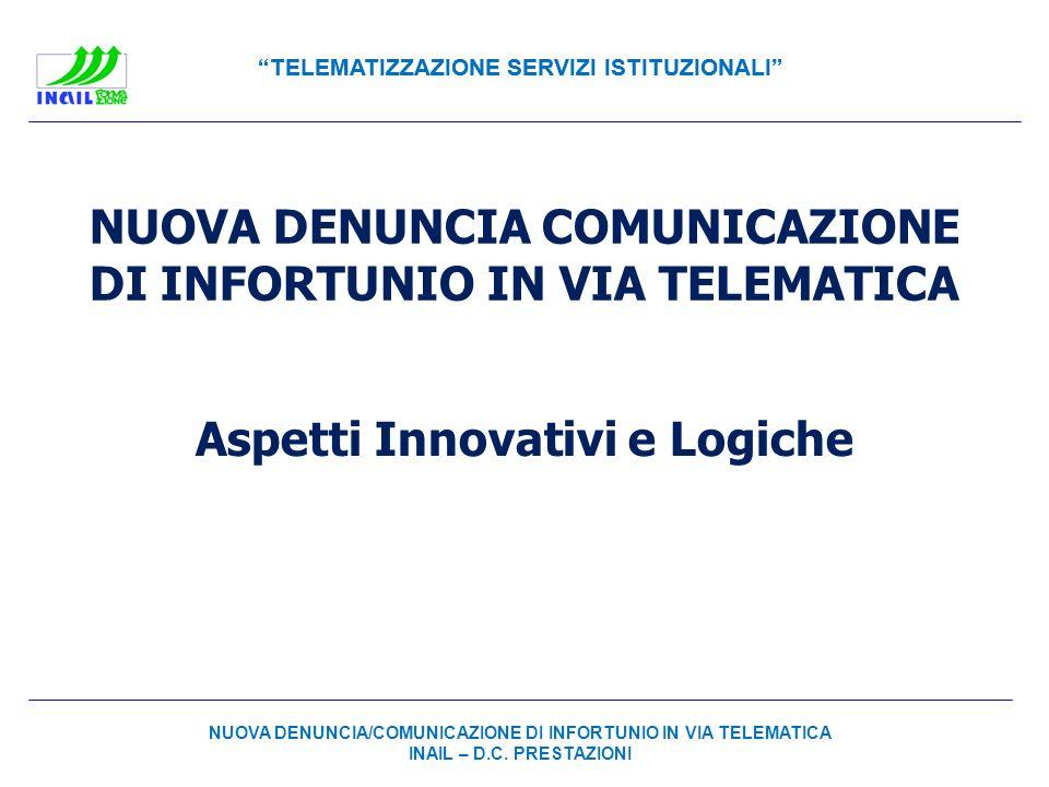 TELEMATIZZAZIONE SERVIZI ISTITUZIONALI NUOVA DENUNCIA COMUNICAZIONE DI INFORTUNIO IN VIA TELEMATICA Aspetti Innovativi e Logiche NUOVA DENUNCIA/COMUNI