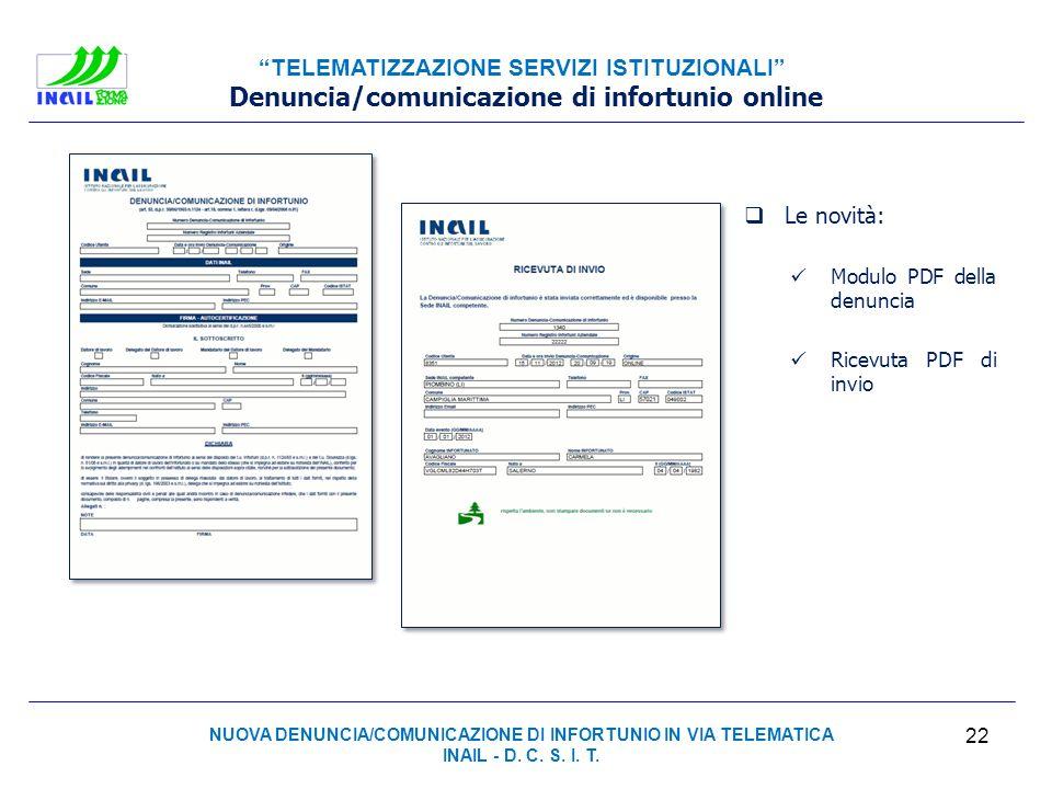 TELEMATIZZAZIONE SERVIZI ISTITUZIONALI 22 Denuncia/comunicazione di infortunio online Le novità: Modulo PDF della denuncia Ricevuta PDF di invio NUOVA
