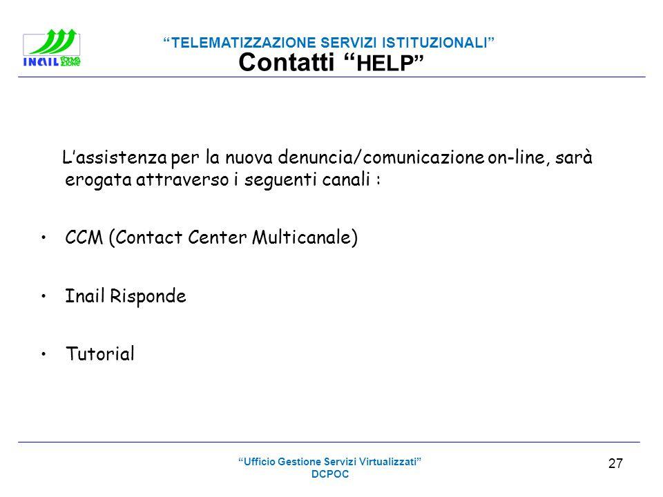 TELEMATIZZAZIONE SERVIZI ISTITUZIONALI Contatti HELP Lassistenza per la nuova denuncia/comunicazione on-line, sarà erogata attraverso i seguenti canal