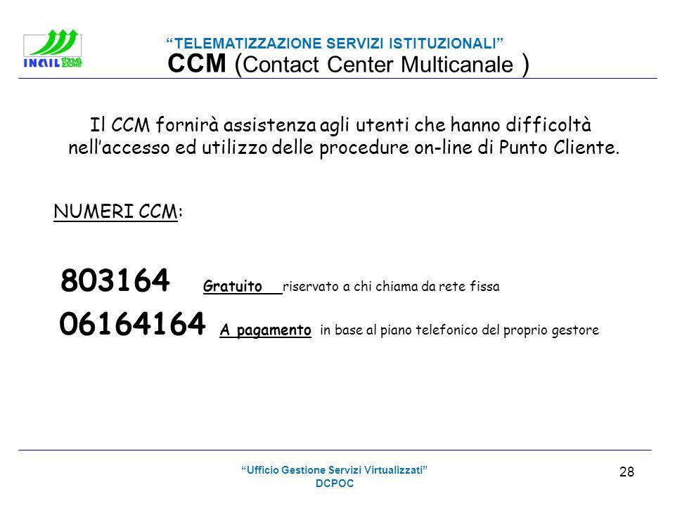 TELEMATIZZAZIONE SERVIZI ISTITUZIONALI CCM ( Contact Center Multicanale ) Il CCM fornirà assistenza agli utenti che hanno difficoltà nellaccesso ed ut