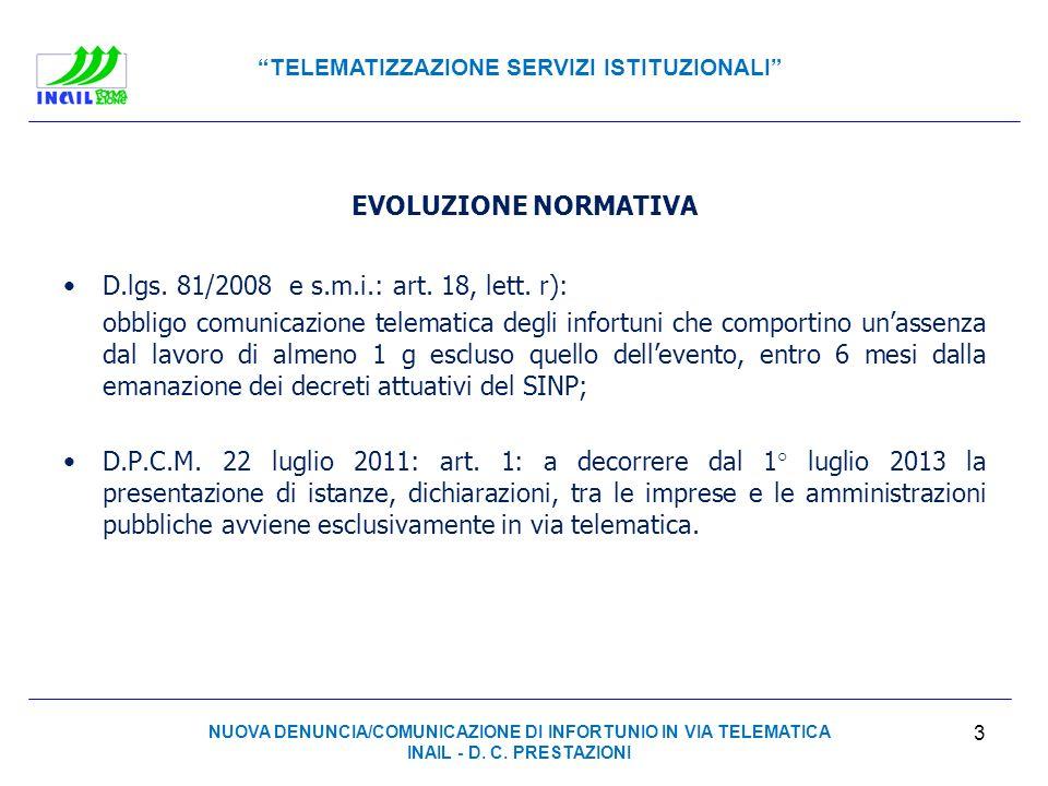 TELEMATIZZAZIONE SERVIZI ISTITUZIONALI EVOLUZIONE NORMATIVA D.lgs. 81/2008 e s.m.i.: art. 18, lett. r): obbligo comunicazione telematica degli infortu